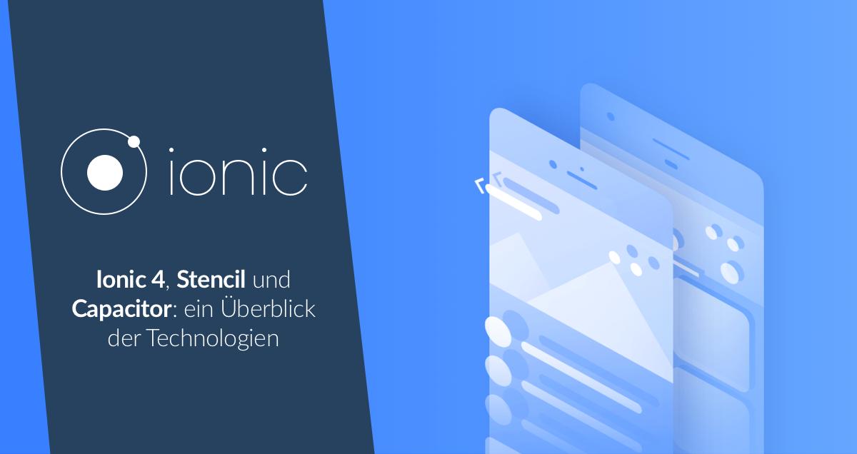 Ionic 4, Stencil und Capacitor: ein Überblick der Technologien
