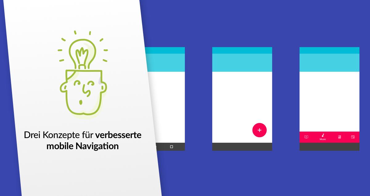 Drei Konzepte für verbesserte mobile Navigation