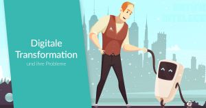 Die digitale Transformation – und ihre Probleme