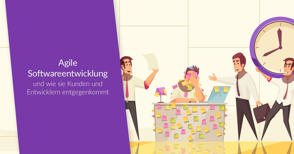 Agile Softwareentwicklung – und wie sie Kunden und Entwicklern entgegenkommt