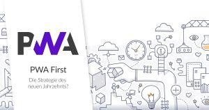 PWA first: die Strategie des neuen Jahrzehnts